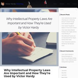Victor Hardy - Why Intellectual Property Laws are Important and How