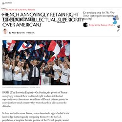 French Annoyingly Retain Right to Claim Intellectual Superiority Over Americans