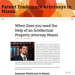 When Does you need the Help of an Intellectual Property Attorney Miami