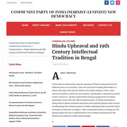Hindu Upheaval and 19th Century Intellectual Tradition in Bengal - Communist Party of India (Marxist-Leninist) New Democracy