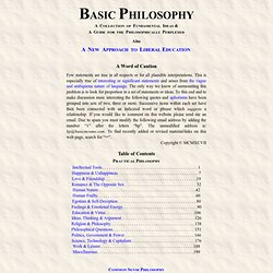 Basic Philosophy, A Guide for the Intellectually Perplexed, Meta-philosophy, Common Sense Philosophy, also, A Collection of Fundamental Ideas, and, Aphorisms for Liberal Education. A framework of fundamental and practical ideas for truth seekers, idea lov