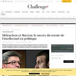 Mélenchon et Macron: le succès du retour de l'intellectuel en politique - Challenges.fr