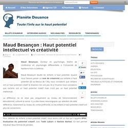 Maud Besançon : Haut potentiel intellectuel vs créativité - Planète-Douance
