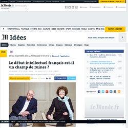 Le débat intellectuel français est-il un champ de ruines?