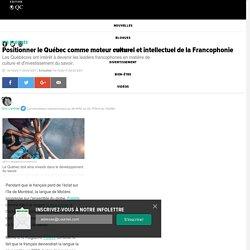 Positionner le Québec comme moteur culturel et intellectuel de la Francophonie