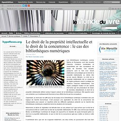 Le droit de la propriété intellectuelle et le droit de la concurrence : le cas des bibliothèques numériques