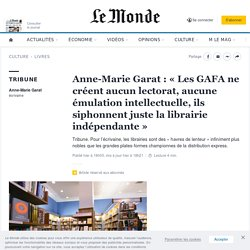 Anne-Marie Garat: «Les GAFA ne créent aucun lectorat, aucune émulation intellectuelle, ils siphonnent juste la librairie indépendante»