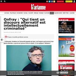 """Onfray : """"Qui tient un discours alternatif est intellectuellement criminalisé"""""""