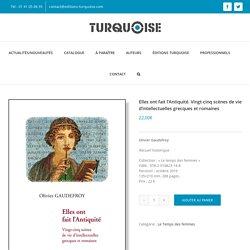 Elles ont fait l'Antiquité. Vingt-cinq scènes de vie d'intellectuelles grecques et romaines - Editions Turquoise - Ecrivains turques - Littérature pour la paix