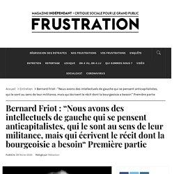 """Bernard Friot : """"Nous avons des intellectuels de gauche qui se pensent anticapitalistes, qui le sont au sens de leur militance, mais qui écrivent le récit dont la bourgeoisie a besoin"""" Première partie - FRUSTRATION"""