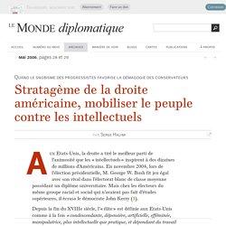 Stratagème de la droite américaine, mobiliser le peuple contre les intellectuels, par Serge Halimi (Le Monde diplomatique, mai 2006)