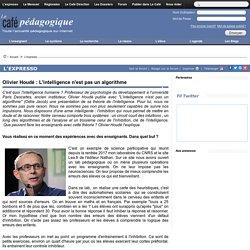 Olivier Houdé : L'intelligence n'est pas un algorithme