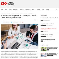 Business Intelligence - Concepts, Tools, Uses, And Applications