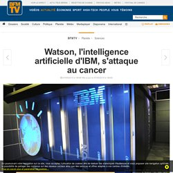 Watson, l'intelligence artificielle d'IBM, s'attaque au cancer