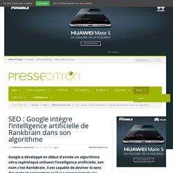 SEO : Google intègre l'intelligence artificielle de Rankbrain dans son algorithme