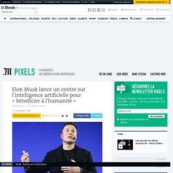 Elon Musk lance un centre sur l'intelligence artificielle pour «bénéficier à l'humanité»