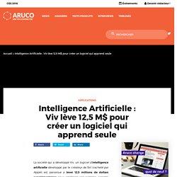 Intelligence Artificielle : Viv lève 12,5 M$ pour créer un logiciel qui apprend seule - Aruco