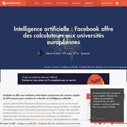 Intelligence artificielle : Facebook offre des calculateurs aux universités européennes - Sciences