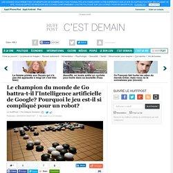 Le champion du monde de Go battra-t-il l'Intelligence artificielle de Google? Pourquoi le jeu est-il si compliqué pour un robot?