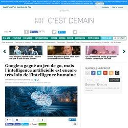 Google a gagné au jeu de go, mais l'intelligence artificielle est encore très loin de l'intelligence humaine