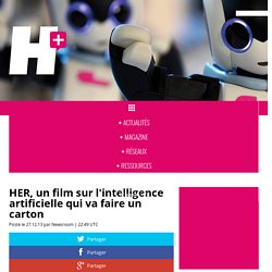 HER, un film sur l'intelligence artificielle qui va faire un carton - H+ MAGAZINE