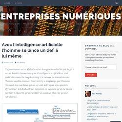 Avec l'intelligence artificielle l'homme se lance un défi à lui même – Entreprises Numériques