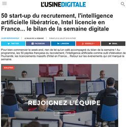 50 start-up du recrutement, l'intelligence artificielle libératrice, Intel licencie en France... le bilan de la semaine digitale