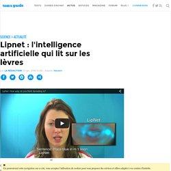 Lipnet : l'intelligence artificielle qui lit sur les lèvres