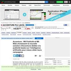 Accenture : M6 Publicité et M6 Web choisissent la nouvelle solution d'Accenture dédiée à la publicité basée sur l'intelligence artificielle pour mieux cibler leurs campagnes