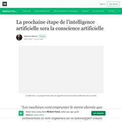 La prochaine étape de l'intelligence artificielle sera la conscience artificielle