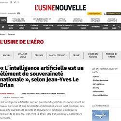« L'intelligence artificielle est un élément de souveraineté nationale », selon Jean-Yves Le Drian - Défense