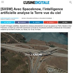 [SXSW] Avec Spaceknow, l'intelligence artificielle analyse la Terre vue du ciel
