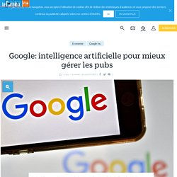 Google: intelligence artificielle pour mieux gérer les pubs - Le Parisien