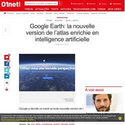 Google Earth: la nouvelle version de l'atlas enrichie en intelligence artificielle