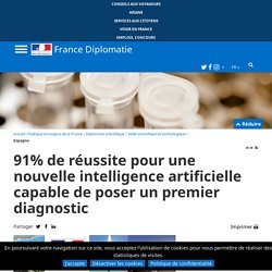 91% de réussite pour une nouvelle intelligence artificielle capable de poser un premier diagnostic - France-Diplomatie - Ministère de l'Europe et des Affaires étrangères