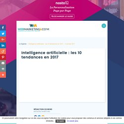 ▷ Intelligence artificielle : les 10 tendances en 2017