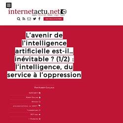 L'avenir de l'intelligence artificielle est-il… inévitable ? (1/2) : l'intelligence, du service à l'oppression