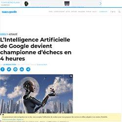 L'Intelligence Artificielle de Google devient championne d'échecs en 4 heures