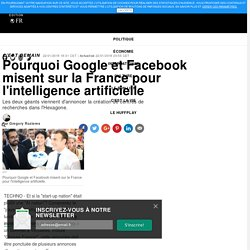 Pourquoi Google et Facebook misent sur la France pour l'intelligence artificielle