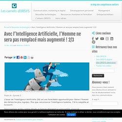 Avec l'Intelligence Artificielle, l'Homme ne sera pas remplacé mais augmenté ! 2/3