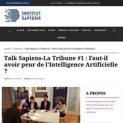 Talk Sapiens-La Tribune #1 : Faut-il avoir peur de l'Intelligence Artificielle ?