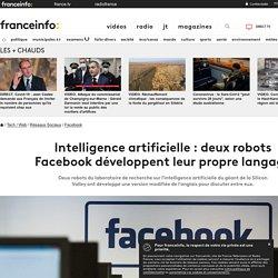 Intelligence artificielle : deux robots Facebook développent leur propre langage