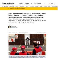 Faut-il craindre l'intelligence artificielle ? Un vif débat oppose Elon Musk à Mark Zuckerberg