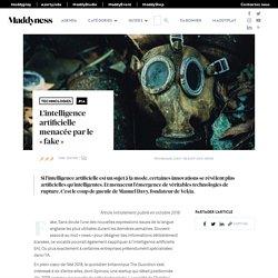 L'intelligence artificielle menacée par le « fake » - Maddyness - Le Magazine des Startups Françaises