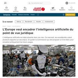 L'Europe veut encadrer l'intelligence artificielle du point de vue juridique