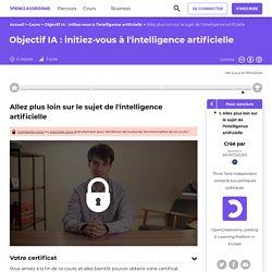 Allez plus loin sur le sujet de l'intelligence artificielle - Objectif IA : initiez-vous à l'intelligence artificielle
