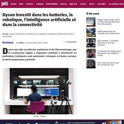 Dyson investit dans les batteries, la robotique, l'intelligence artificielle et dans la connectivité