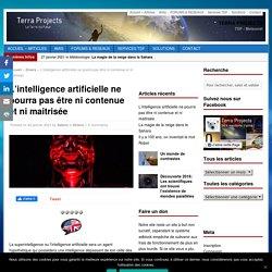 L'intelligence artificielle ne pourra pas être ni contenue et ni maitrisée