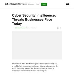 Cyber Security Intelligence: Threats Businesses Face Today