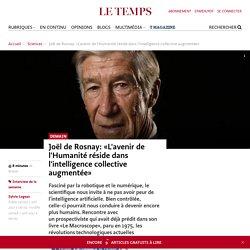 Joël de Rosnay: «L'avenir de l'Humanité réside dans l'intelligence collective augmentée» - Le Temps